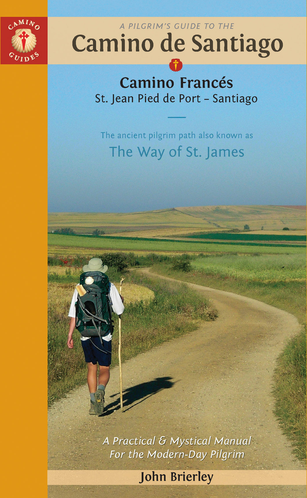 A Pilgrim's Guide to the Camino de Santiago: St. Jean Pied de Port to Santiago de Compostela – by John Brierley