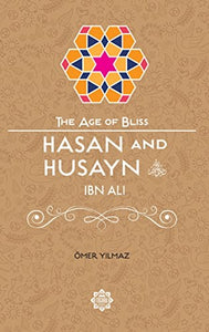 Hasan and Husayn ibn Ali – The Age of Bliss Series