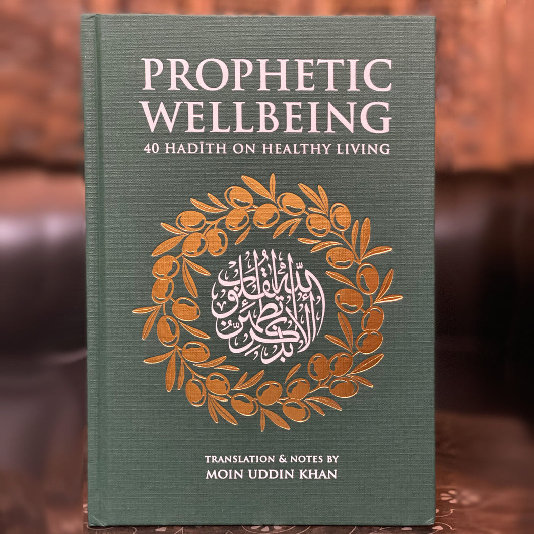 PROPHETIC WELLBEING 40 Hadith on Healthy Living