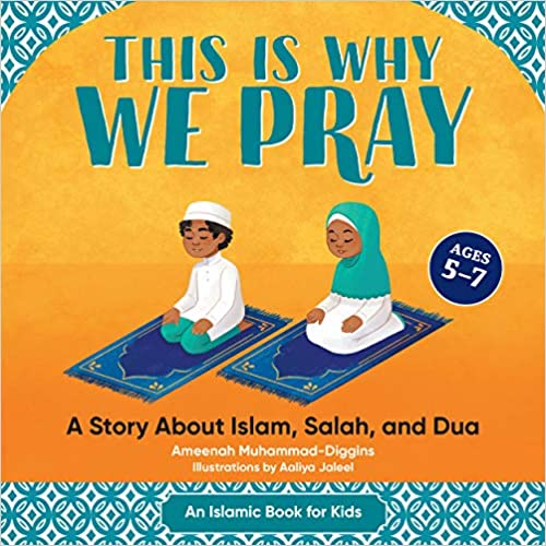This is Why We Pray -A Story About Islam, Salah, and Dua