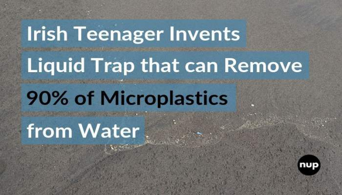 Irish Teenager Invents Magnetic Liquid Trap That Can Remove 90% of Microplastics From Water