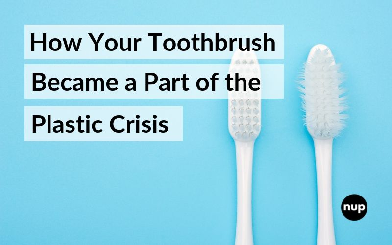 How Your Toothbrush Became a Part of the Plastic Crisis