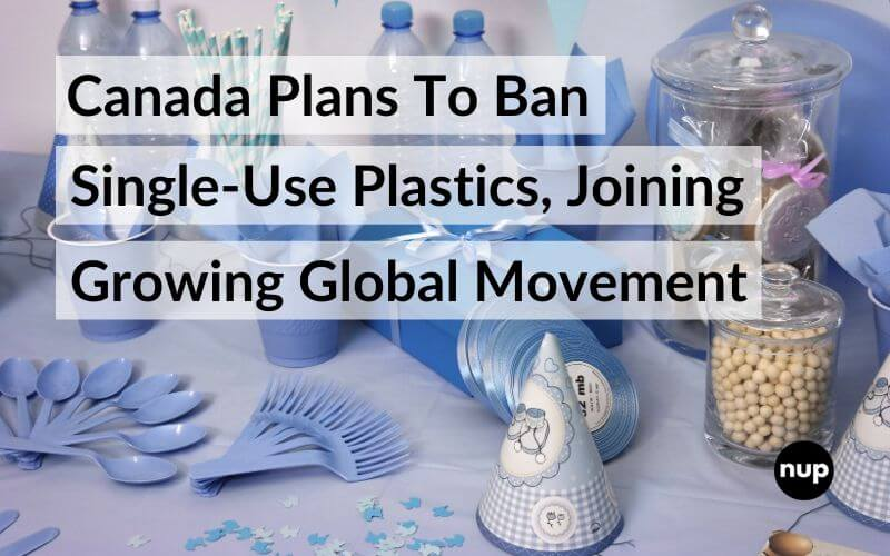 black text of canada plans to ban single-use plastics with white background behind plastic spoon and fork plastic bottle black nup logo