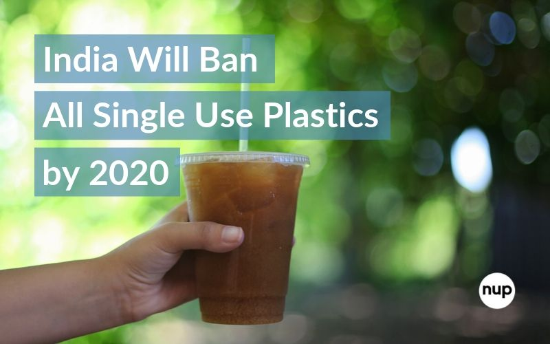 india ban single use plastics 2020 nup living