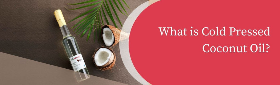 What is Cold Pressed Coconut Oil?