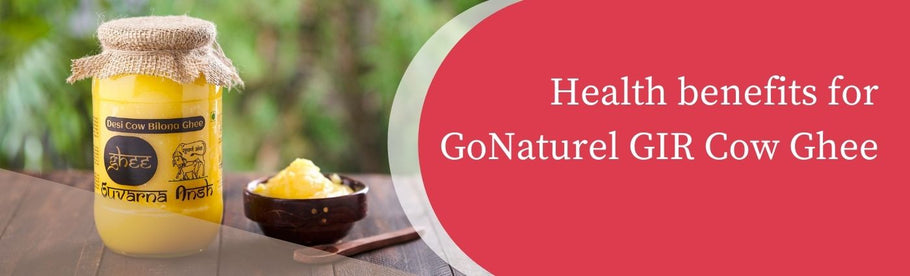 Health benefits for GoNaturel GIR Cow Ghee