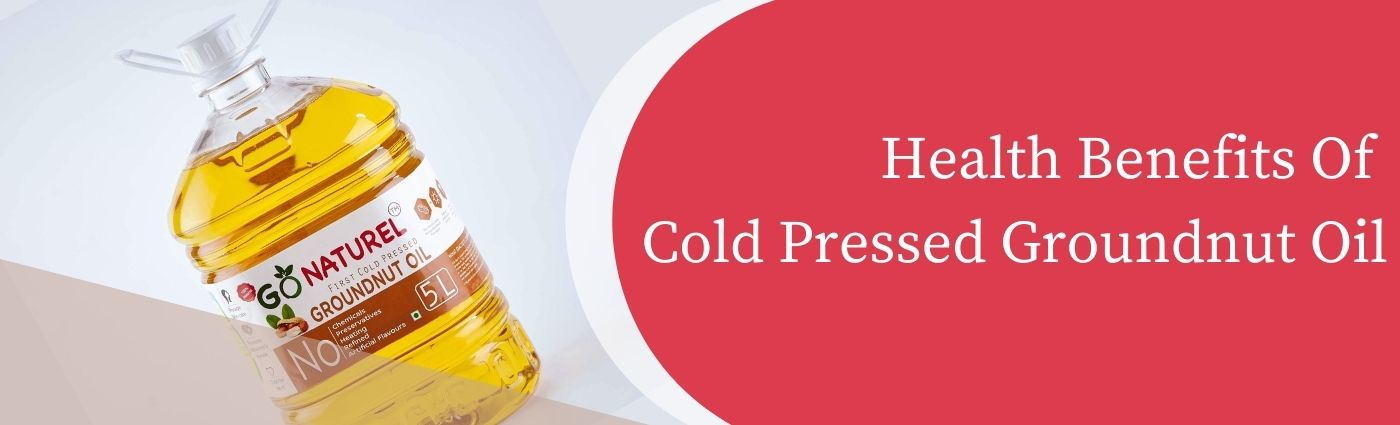 health benefits of cold pressed groundnut oil