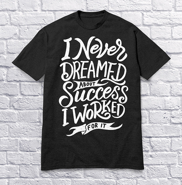 I Never Dreamed About Success I Worked for It