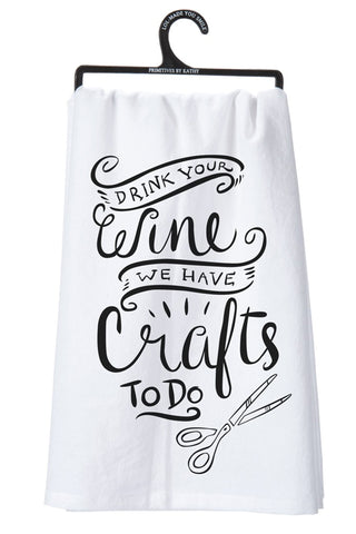 Drink Your Wine We Have Crafts To Do - Towel