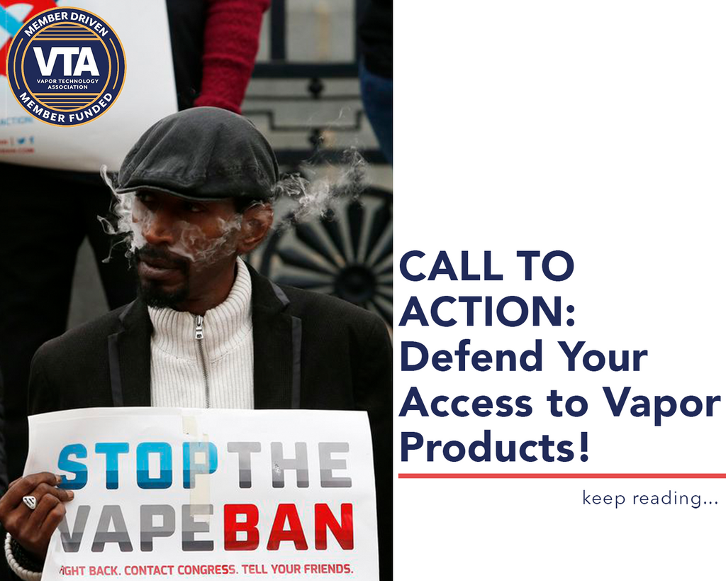 CALL TO ACTION: Defend Your Access to Vapor Products!