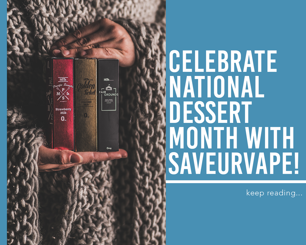 Celebrate National Dessert Month with SAVEURVAPE!