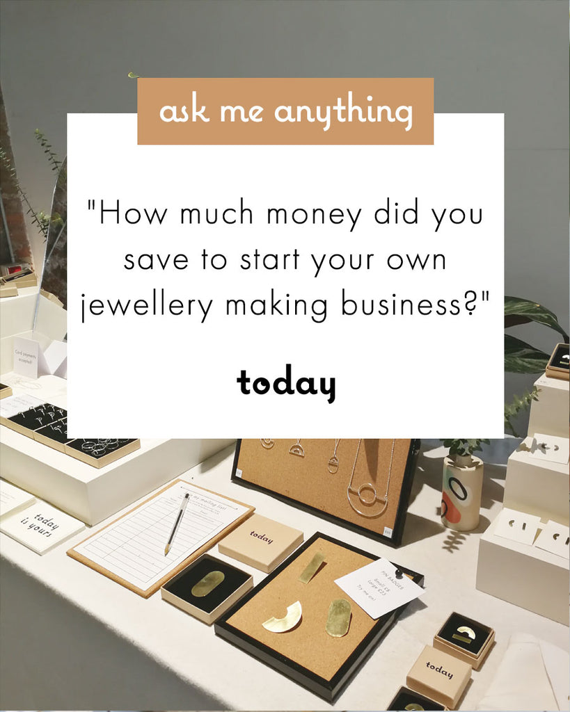 """How much money did you save to start your own jewellery making business?"""