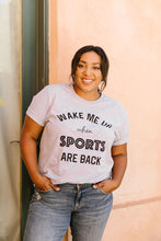 Load image into Gallery viewer, Wake Me Up When Sports Are Back Graphic Tee