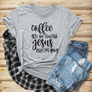 Coffee Gets Me Started Jesus Keeps Me Going Tee