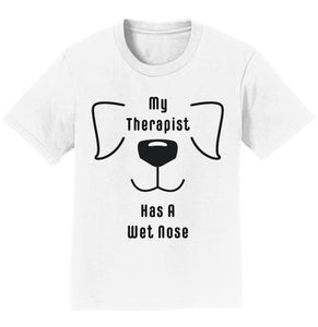 My Therapist Has A Wet Nose - Kids' Unisex T-Shirt