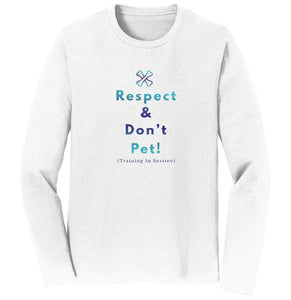 Service Dog Training Respect and Don't Pet - Adult Unisex Long Sleeve T-Shirt