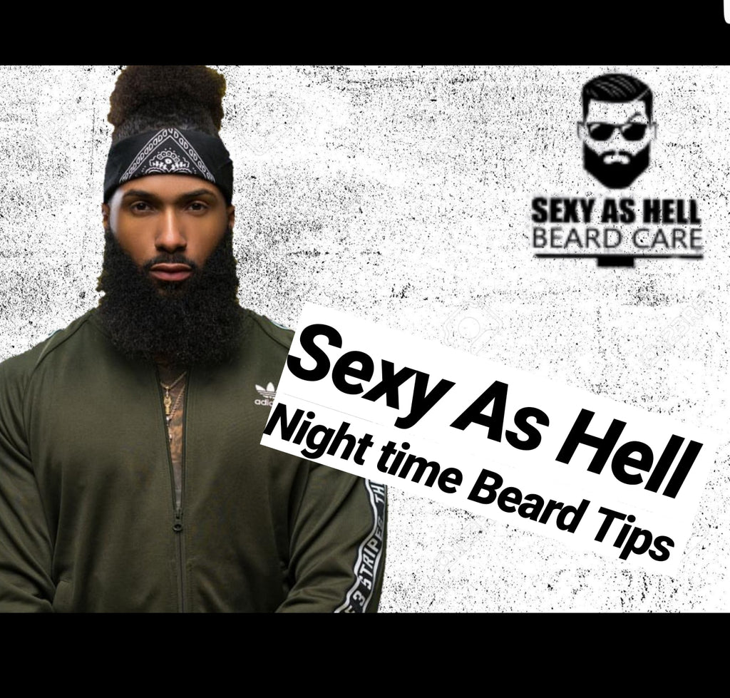 Sexy as Hell Beard Care Night time tips