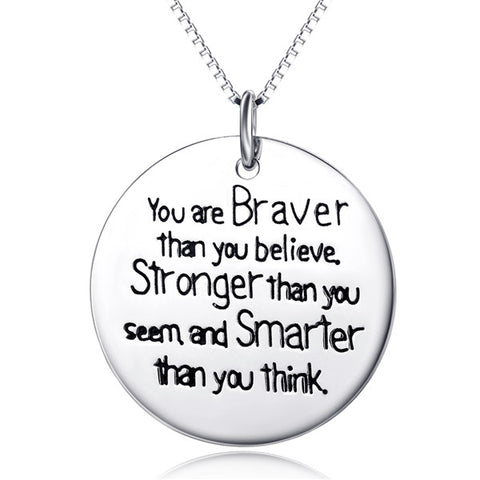 You Are Braver That You Believe Stronger Than You Seem and Smarter Than you Think Necklace