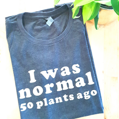 I was normal 50 plants ago - Women's Shirt