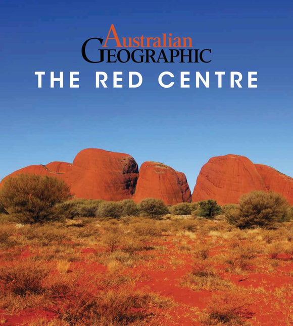 Australian Geographic : The Red Centre