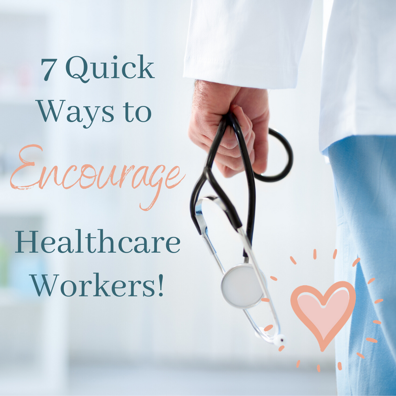 7 Ways to Encourage Healthcare Workers!