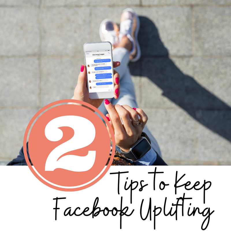 2 Tips to Keep Facebook Uplifting!