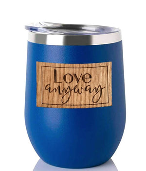 Love Anyway {Tumblers}