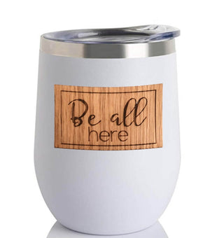Be All Here {Tumblers}