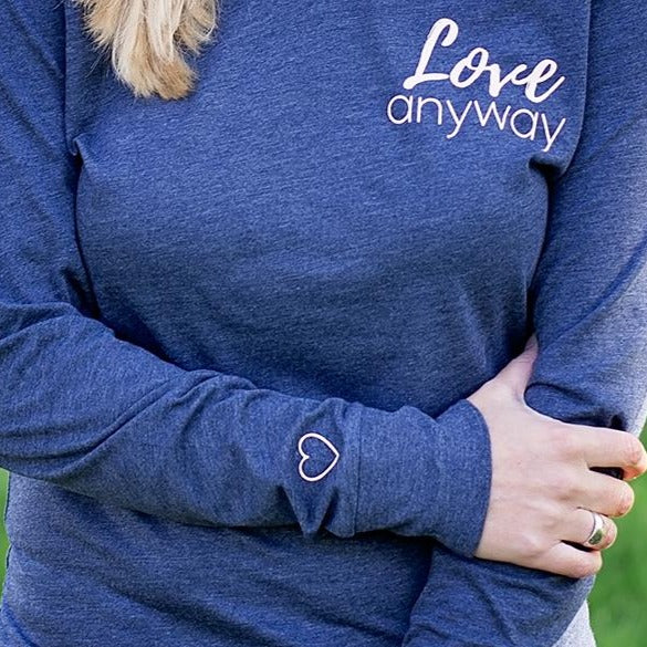 Love Anyway {Long Sleeve with Hood}