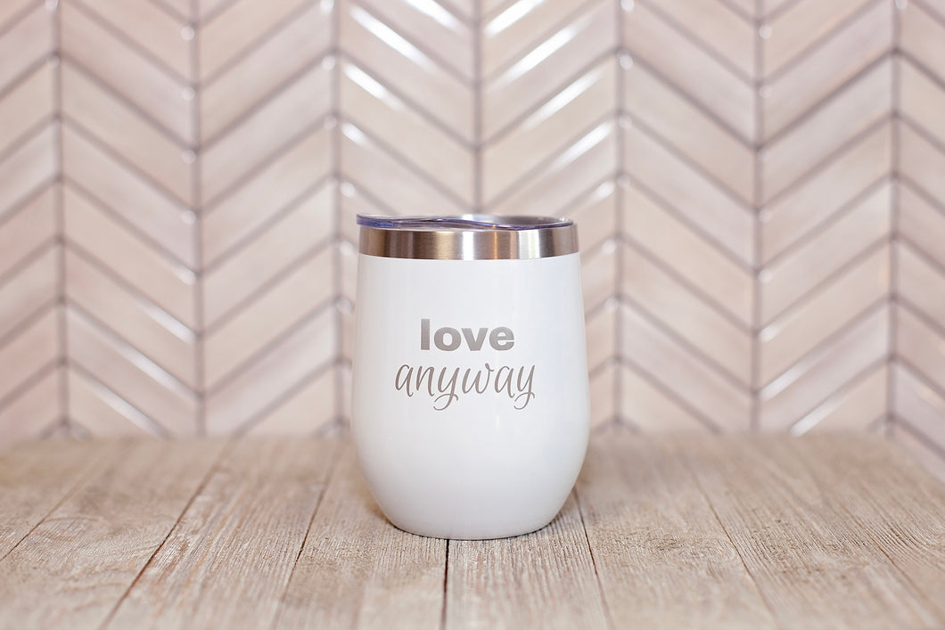Love Anyway {tumbler} - COMING SOON!