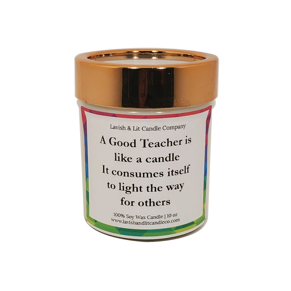 A Good Teacher is like a Candle - Scented Candle