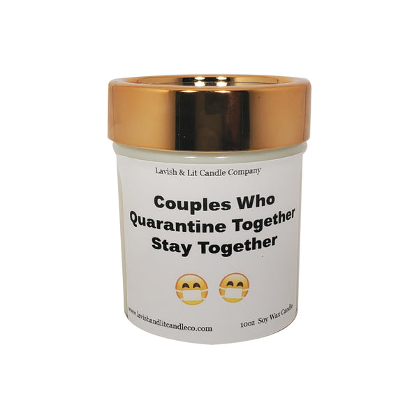 Couples who Quarantine Together Stay Together- Scented Candle