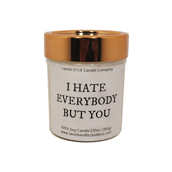 I Hate Everyone But You - Scented Candle