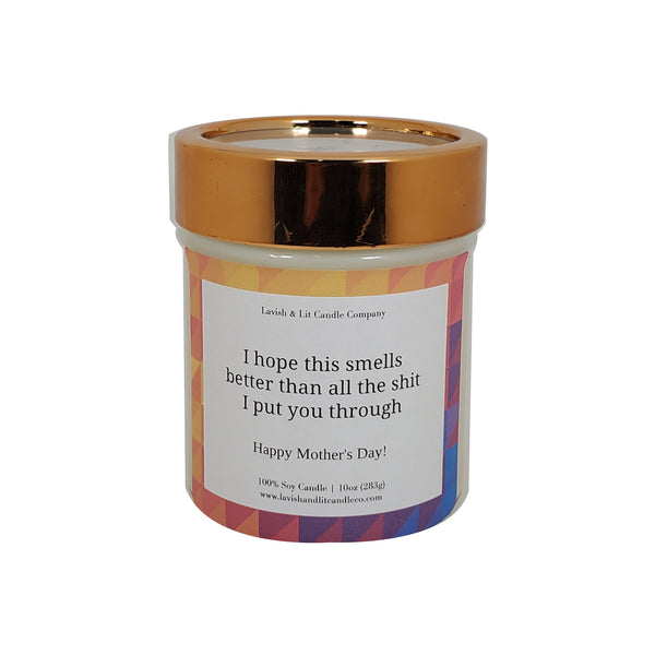 I hope this Smells better than all the Shit I put you through - Scented Candle