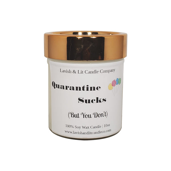 Quarantine Sucks But You Don't - Scented Candle