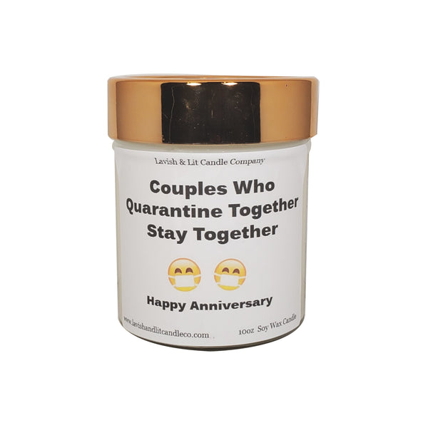 Couples who Quarantine Together, Stay Together - Happy Anniversary Scented Candle