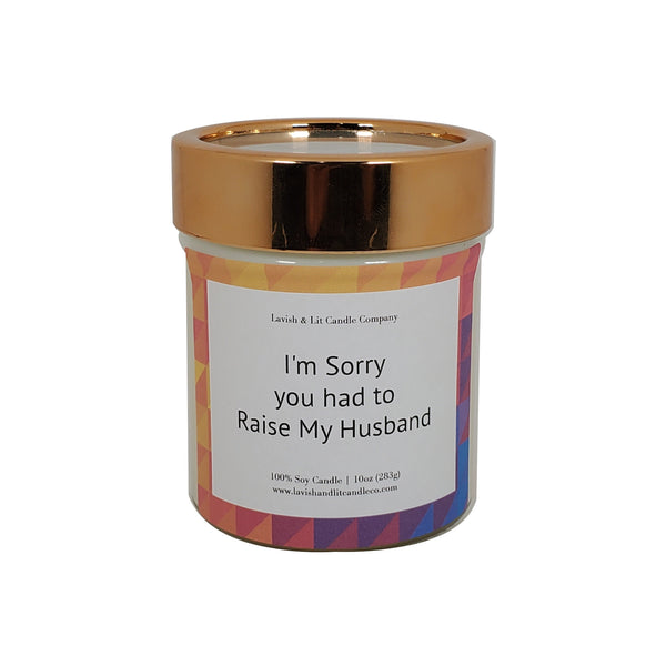 Sorry you had to Raise my Husband - Scented Candle