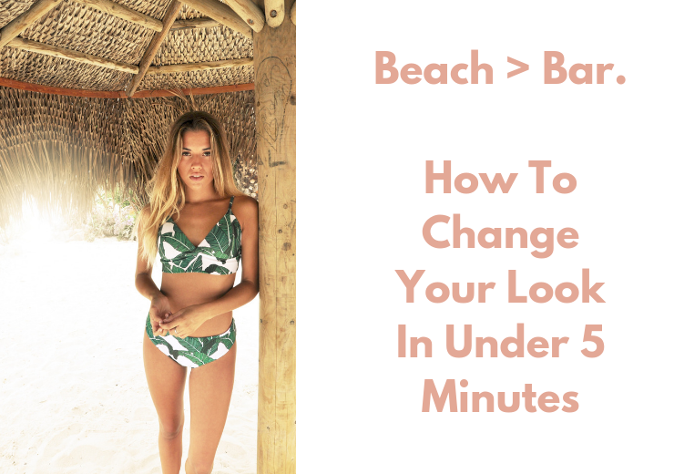 Beach To Bar.  How To Change Your Look In Under 5 Minutes