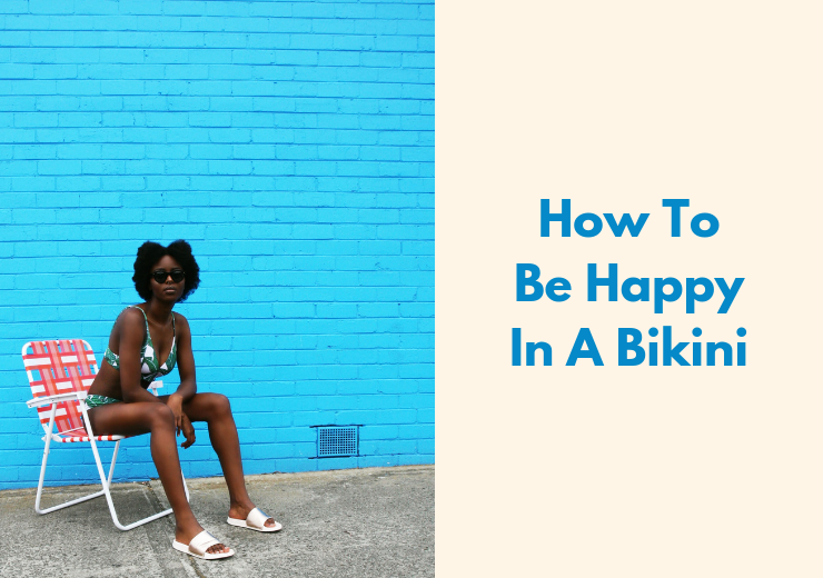 How To Be Happy In A Bikini