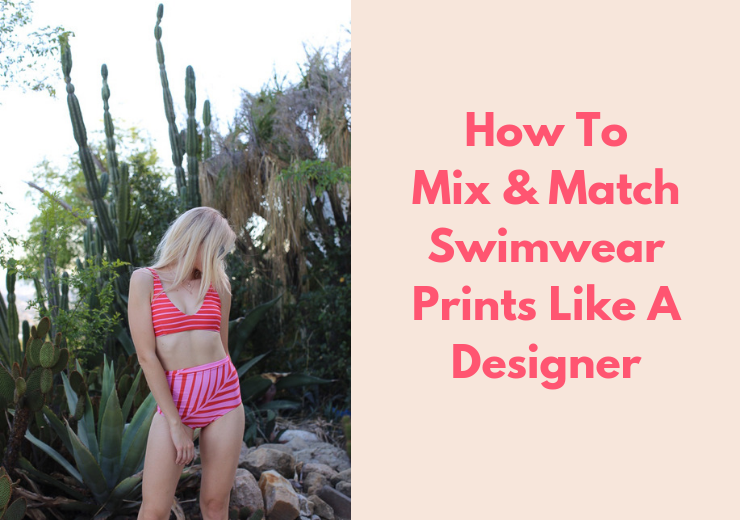 How To Mix and Match Swimwear Prints- Like A Designer