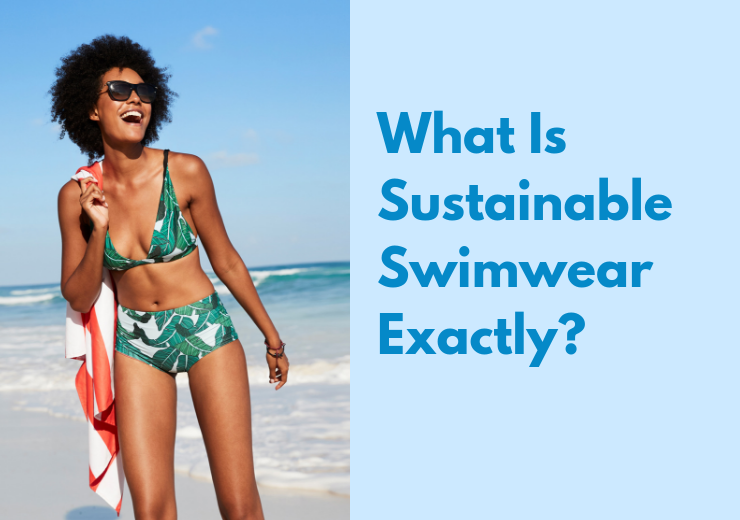 So,What is Sustainable Swimwear EXACTLY?