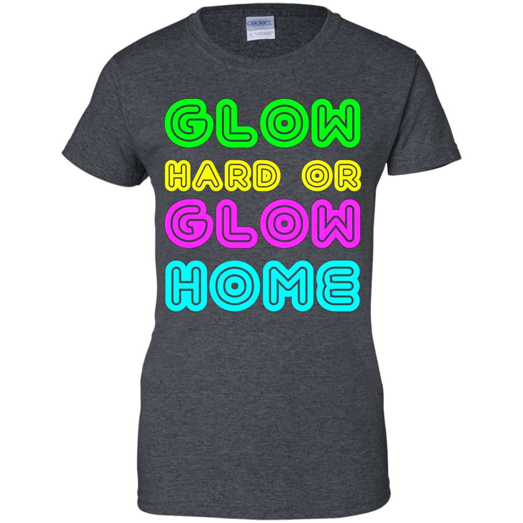 Glow Hard Or Home Funny Birthday Party Apparel