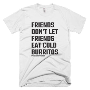 """Friends Don't Let Friends Eat Cold Burritos"" T-Shirt"