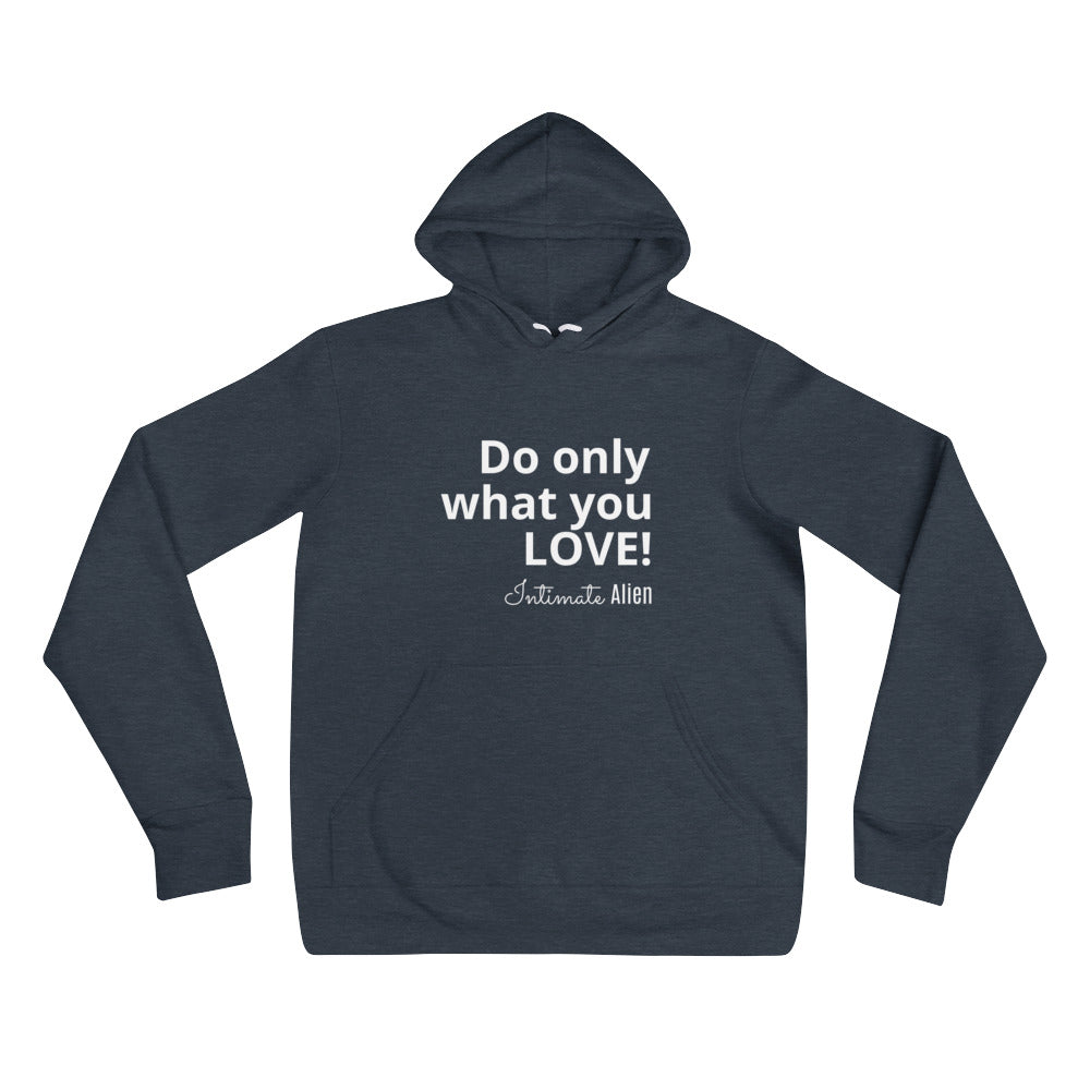 Do only what you LOVE! Hoodie