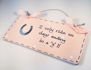 Horse lovers sign - I only ride on days ending in 'Y'