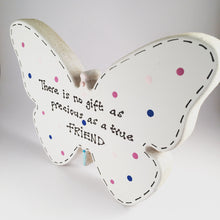 Load image into Gallery viewer, Friend quote ~ freestanding butterfly