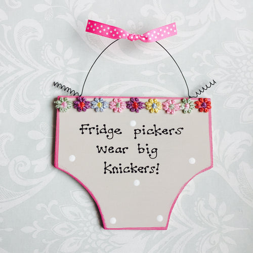 Fridge pickers wear big knickers!