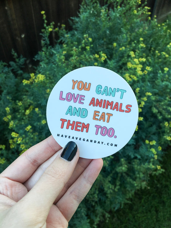 You Can Love Animals And Eat Them Too Sticker