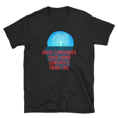 Gigi's Market Black / S WHAT CONSUMES YOUR MIND CONTROLS  YOUR LIFE - Short-Sleeve Unisex T-Shirt