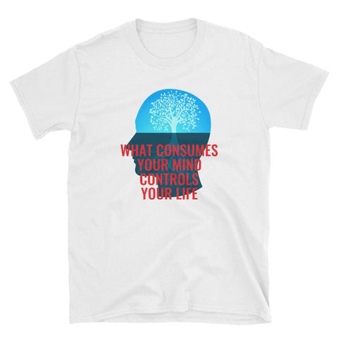 Gigi's Market White / S WHAT CONSUMES YOUR MIND CONTROLS  YOUR LIFE - Short-Sleeve Unisex T-Shirt